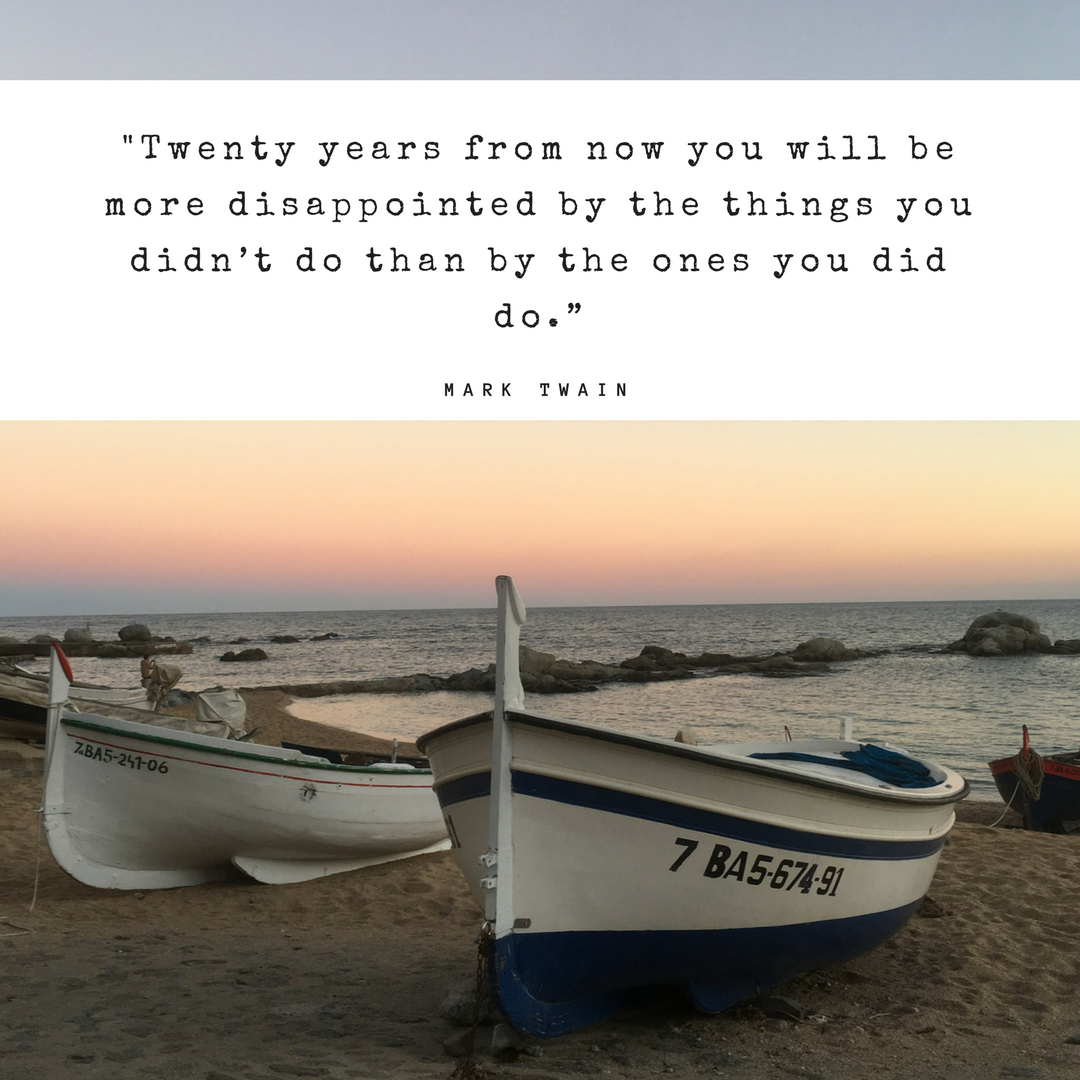 Travel quote: Twenty years from now you will be more disappointed by the things you didn't do than by the ones you did do