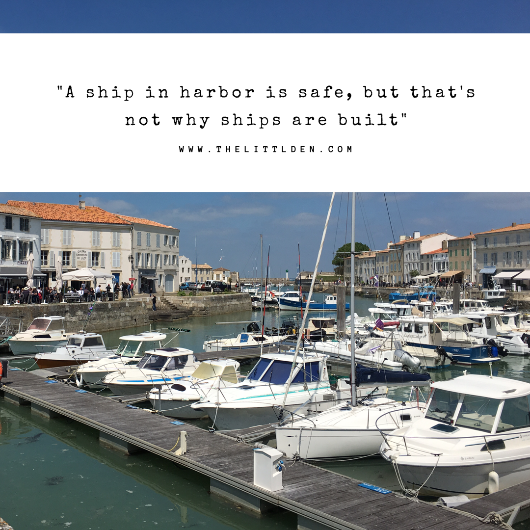 Travel quote: A Ship in harbour is safe, but that's not why ships are built