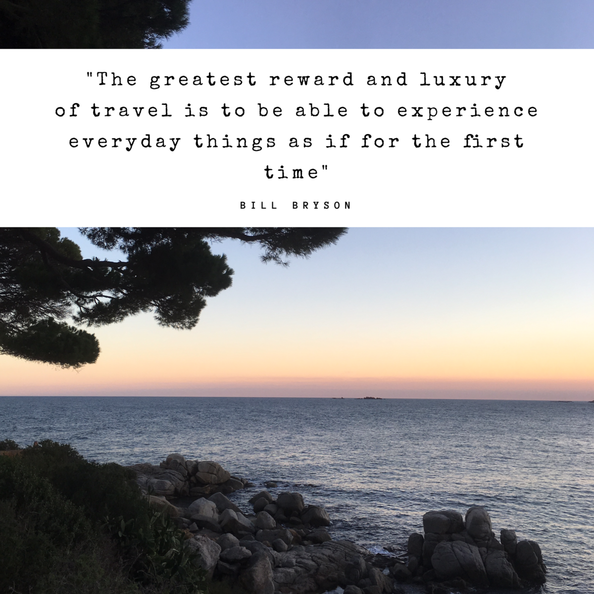 Travel quote: The greatest reward and luxury of travel is to be able to experience everyday things as if for the first time