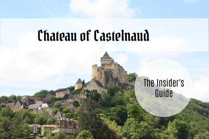 Visiting the Chateau de Castelnaud? Read our Insider's Guide