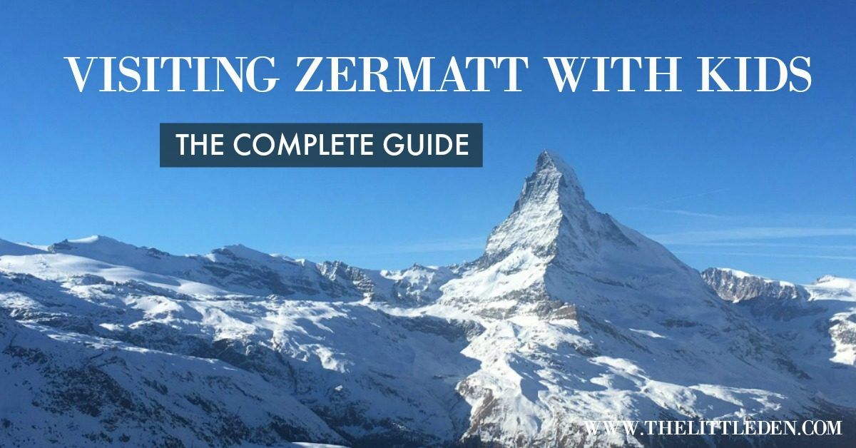 Visiting Zermatt with Kids – The Complete Guide