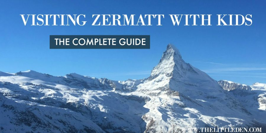 Visiting Zermatt with kids - Complete Guide